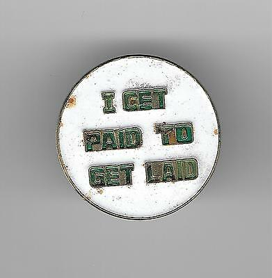Vintage I GET PAID TO GET LAID b2 old enamel pin