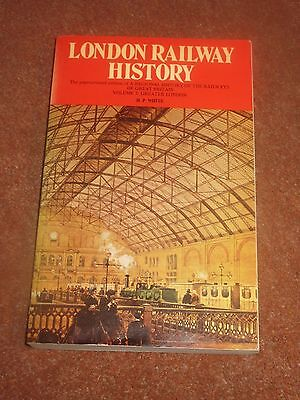London Railway History A Regional History Of The Railways H P White