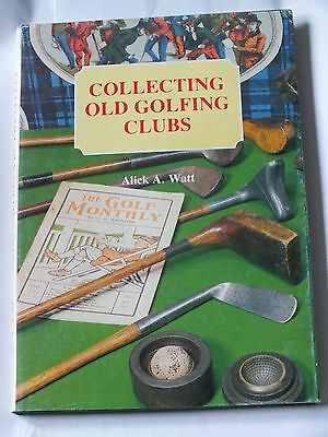 Collecting old golfing clubs. Alick A Watt, signed by author 1st edition