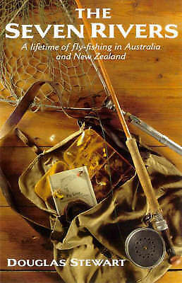 Seven Rivers: A Lifetime of Fly-Fishing in Australia and New Zealand by Douglas…