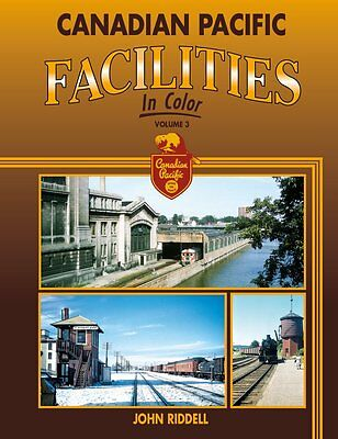 CANADIAN PACIFIC Facilities in Color, Vol. 3 -- Just Published 2017 NEW BOOK