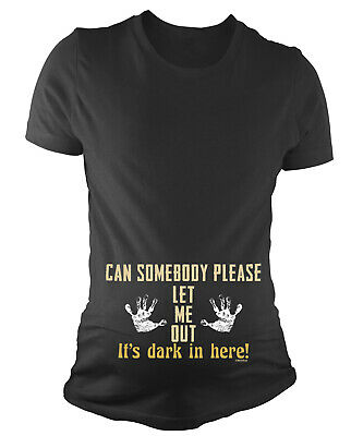 Ladies MATERNITY T-Shirt Somebody Let me out its DARK in here Funny Pregnancy