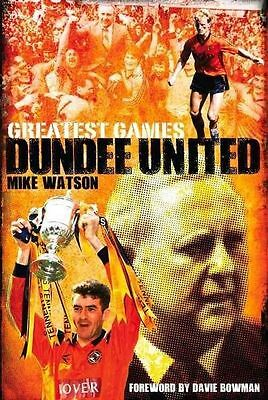 Dundee United Greatest Games: The Tangerines' Fifty Finest Matches,Mike Watson,N