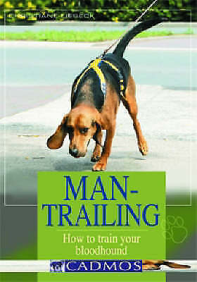 Man-Trailing: How to Train Your Bloodhound by Christiane Liebeck (Paperback, 200