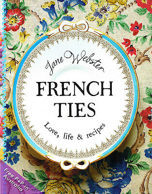 NEW French Ties: Love, Life & Recipes by Jane Webster