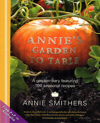 NEW Annie's Garden to Table : A garden diary featuring 100 seasonal recipes by A