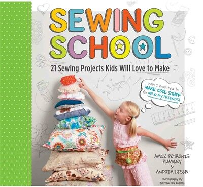 Sewing School 21 Sewing Projects Kids Will Love to Make (pb) by Amie Plumley