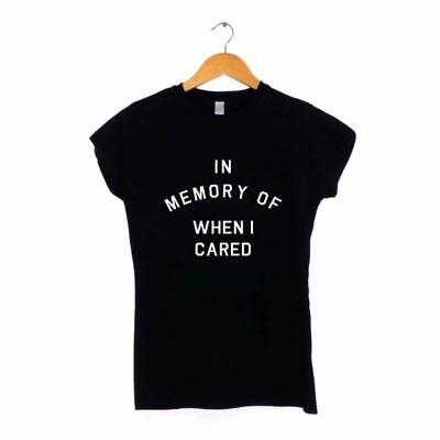 IN MEMORY OF WHEN I CARED WOMENS T SHIRT | MANY COLOURS |  ootd word tee