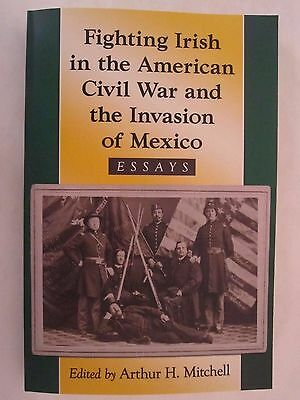 Fighting Irish in the American Civil War and the Invasion of Mexico - Essays