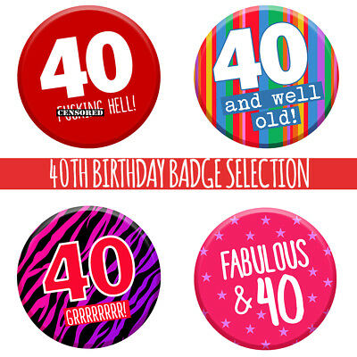 40th 40 Today Birthday Badge 76mm Pin Button Funny Gift Idea For Men Women