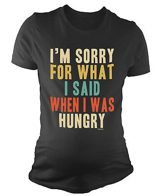 Ladies MATERNITY T-Shirt Sorry for What i said when HUNGRY Pregnancy Baby Gift