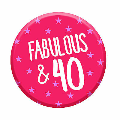 40th Birthday Badge Age 40 Today Fabulous 76mm Pin Button Women Party Decoration