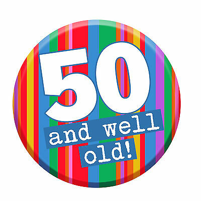 50th Party Badge Age 50 Today 76mm Pin Button Men Women Funny Well Old Joke