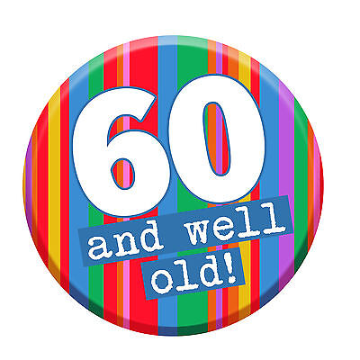 60th Party Badge Age 60 Today 76mm Pin Button Men Women Funny Well Old Joke
