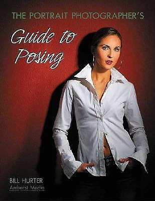 The Portrait Photographer's Guide to Posing by Bill Hurter (2004, Paperback)