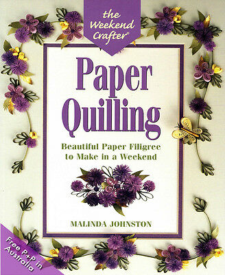 NEW Paper Quilling - The Weekend Crafter by Malinda Johnston