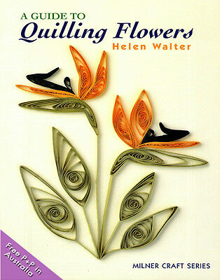 NEW A Guide To Quilling Flowers by Helen Walter