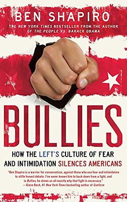 Bullies: How the Left's Culture of Fear and Intimidation Silences, Ben Shapiro