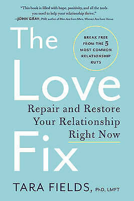 The Love Fix: Repair and Restore Your Relationship Right Now by Tara Fields...