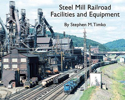 STEEL MILL RAILROAD: Facilities and Equipment -- (NEW BOOK)