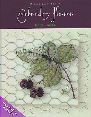 NEW Embroidery Illusions  by Gary Clarke    [Hardcover]