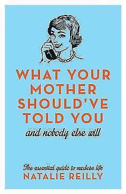 What Your Mother Should've Told You and Nobody Else Will,Natalie Reilly,New Book