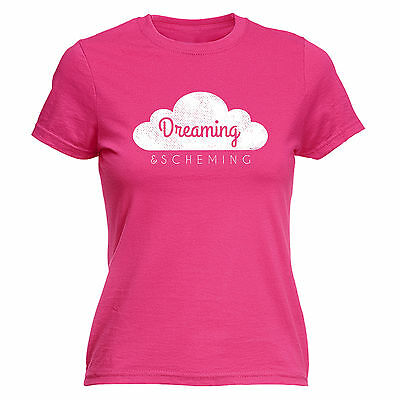 Dreaming And Scheming WOMENS T-SHIRT tee birthday motivational inspirational