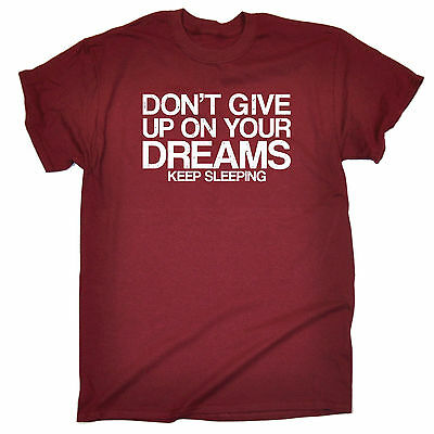 Dont Give Up On Your Dreams Keep Sleeping MENS T-SHIRT tee birthday gift funny