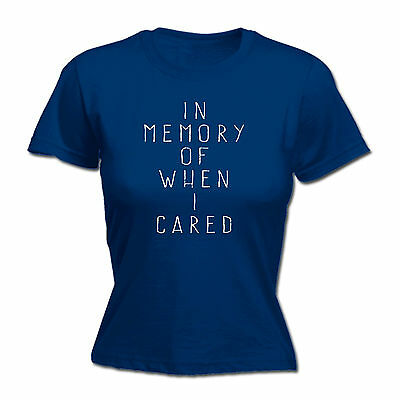 In Memory Of When I Cared WOMENS T-SHIRT tee birthday funny rude sarcastic joke