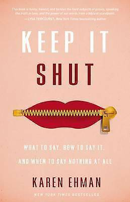 Keep It Shut: What to Say, How to Say It, and When to Say Nothing at All, Ehman,