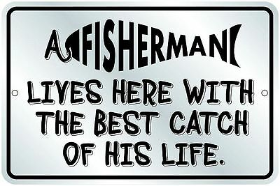 Fisherman Lives Here With the BEST CATCH of his LIFE  new metal 8x12 sign