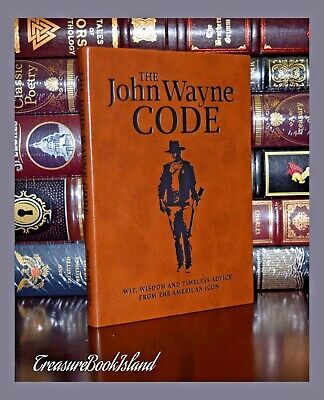 The John Wayne Code Wit Wisdom Advice From American Icon New Leather Feel Gift