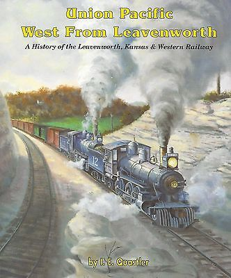 Union Pacific WEST FROM LEAVENWORTH: The Leavenworth, Kansas & Western Railway