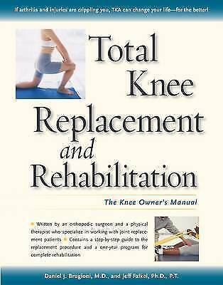 TOTAL KNEE REPLACEMENT AND REHABILITATION: The Knee Owner's Manual,Daniel Brugio