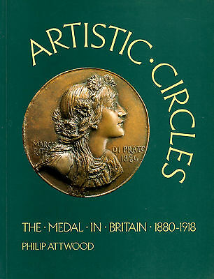 ATTWOOD, Philip. Artistic Circles – The Medal in Britain 1880-1918.