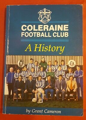 COLERAINE FOOTBALL CLUB  - A HISTORY  by Grant Cameron
