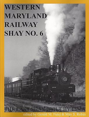WESTERN MARYLAND RAILWAY Shay No. 6: The Last Shay Built by LIMA (NEW BOOK)