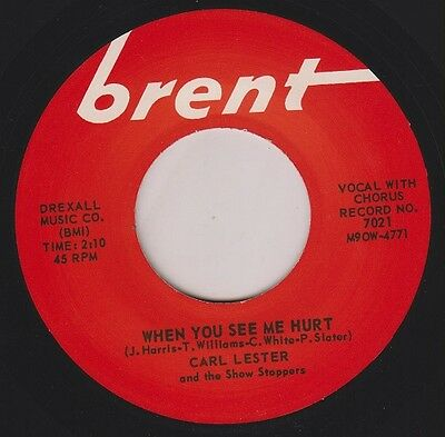 "CARL LESTER When You See Me Hurt BRENT 7"" Re. Boss 2 Sided Soul Shaker R&B HEAR"
