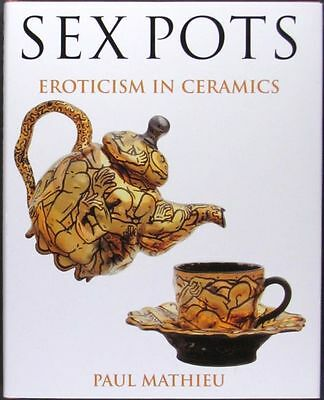 Erotic Pottery & Porcelain - Ancient, Renaissance, Modern Studio Potters - more