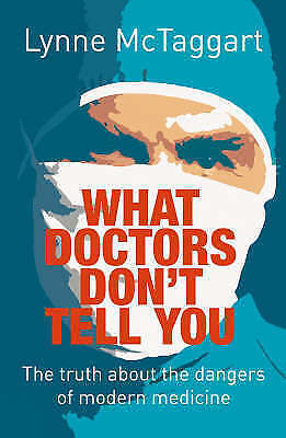 What Doctors Don't Tell You: The Truth About the Dangers of Modern Medicine, McT