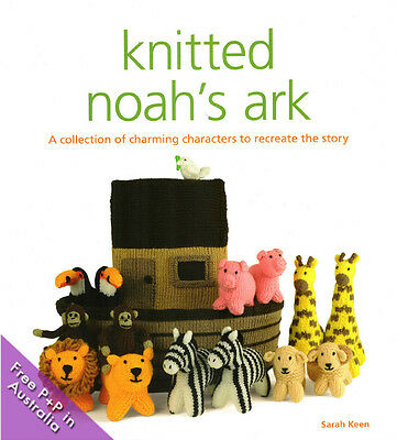 NEW Knitted Noah's Ark by Sarah Keen: A Collection of Charming Characters to Rec