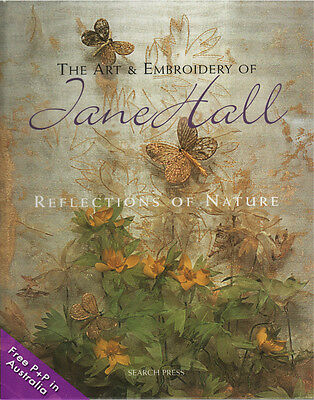 NEW The Art & Embroidery Of Jane Hall by Jane Hall.   Reflections of Nature   [H