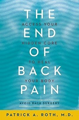 The End of Back Pain: Access Your Hidden Core to Heal Your Body, Roth, Patrick,