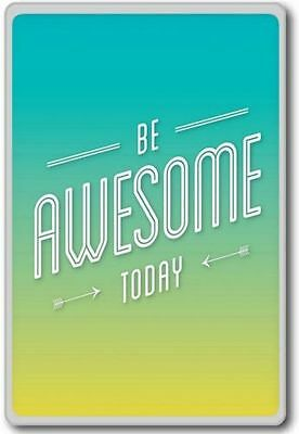 Be Awesome Today – motivational inspirational quotes fridge magnet