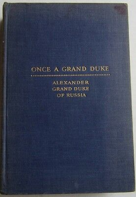 Once A Grand Duke, by Alexander Grand Duke of Russia, 1932 signed