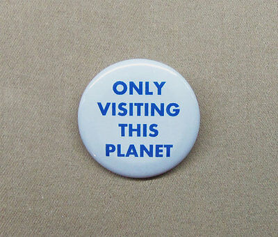 "Only Visiting This Planet 1.25"" Button Alien Tourism SciFi Humor Badge Pinback"