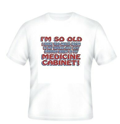 NOVELTY T-shirt So OLD too much house not enough Medicine Cabinet