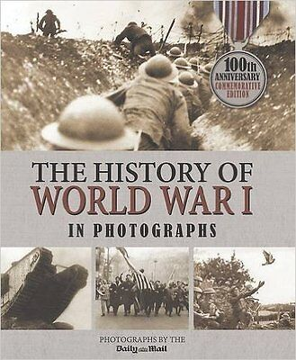 The History of World War I in Photographs Hardcover – 1 Apr 2014 BRAND NEW