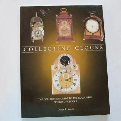 COLLECTING CLOCKS: Guide to the Colourful World of Clocks - Derek Roberts PB
