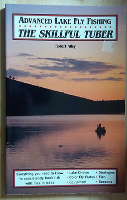 Advanced Lake Fly-Fishing : The Skillful Tuber by Robert Alley (1991, Paperback)